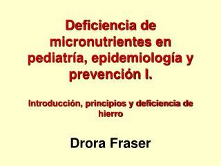 Deficiencia de micronutrientes en pediatr an, epidemiolog a y prevenci n I. Introducci n, principios y deficiencia de h