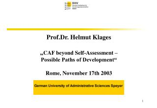 Prof.Dr. Helmut Klages CAF past Self-Assessment Possible Paths of Development Rome, November seventeenth 2003