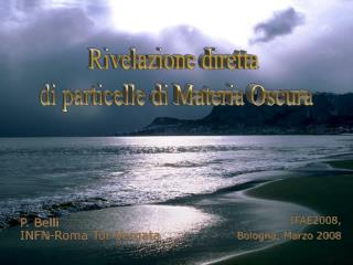 P. Belli INFN-Roma Tor Vergata