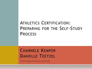 Games Certification: Preparing for the Self-Study Process Charnele Kemper Danielle Teetzel