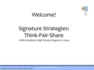 Welcome Signature Strategies: Think-Pair-Share Collins Academy High School, August 31, 2009
