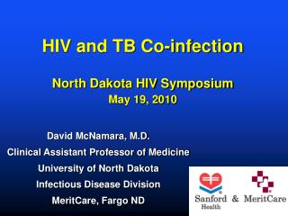 HIV and TB Co-contamination North Dakota HIV Symposium May 19, 2010