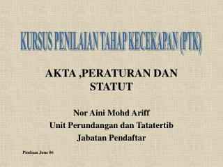 AKTA ,PERATURAN DAN STATUT Nor Aini Mohd Ariff Unit Perundangan dan Tatatertib Jabatan Pendaftar